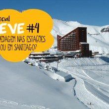 Especial NEVE – Parte 3: Hospedagem em Santiago ou nas Estaçoes de Ski?