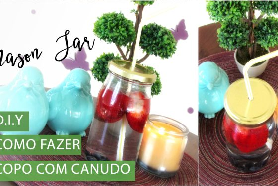 DIY: Mason Jar (Copo com Canudinho)