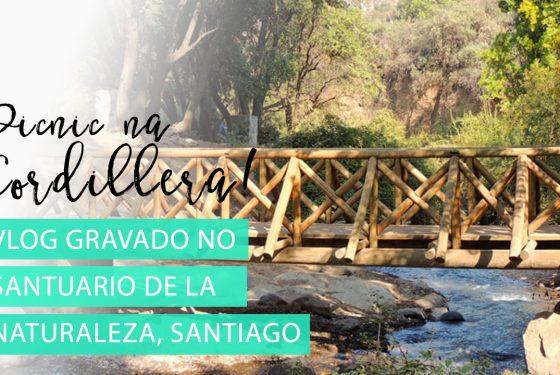 Vlog: Santuario de la Naturaleza + Picnic na Cordillera