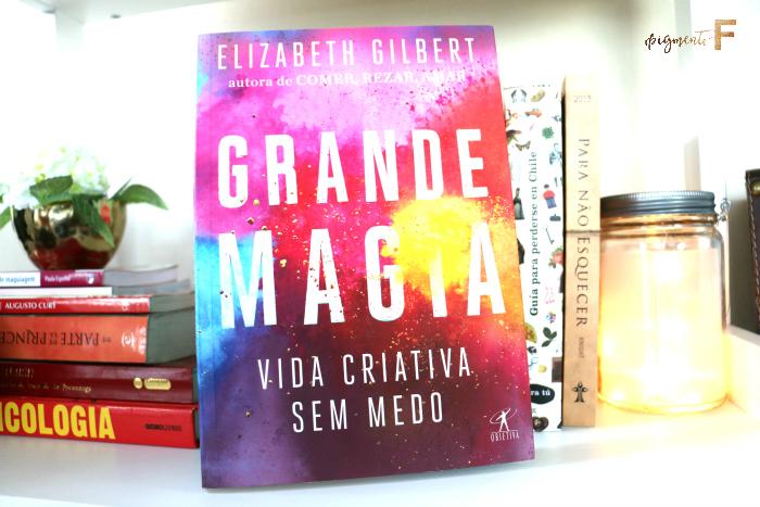 """Resenha do Livro """"Grande Magia"""" de Elizabeth Gilbert"""