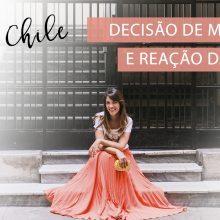 Porque decidi ir para o Chile + Reação da Família