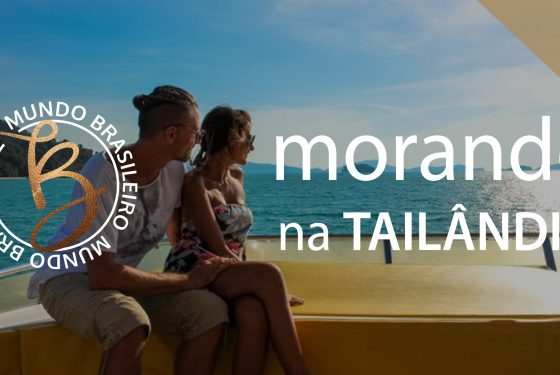 BRASILEIROS MORANDO NA TAILÂNDIA – #MUNDOBRASILEIRO